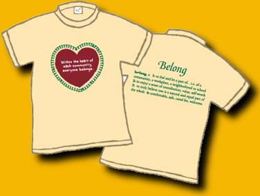 A 100% cotton creamy beige shirt, on the front is a brick red heart surrounded by green. Inside the heart in white letters it says: Within the heart of each community, everyone belongs. On the back is a dictionary definition of belong. This is an original Dan Wilkins design. Only 1 left - Child Medium (10-12)